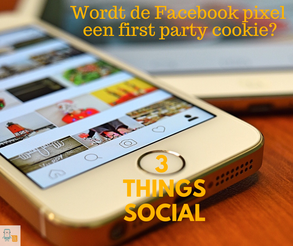 Wordt de Facebook pixel een first party cookie - uitgelichte afbeelding 3 things social