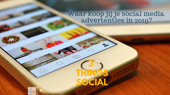 social media advertenties kopen in 2019? 3 Things Social